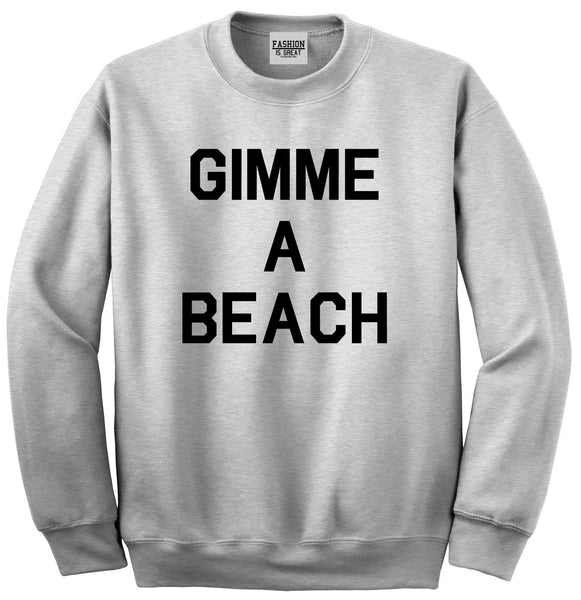 Gimme A Beach Funny Vacation Grey Crewneck Sweatshirt