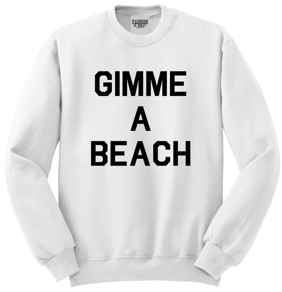 Gimme A Beach Funny Vacation White Crewneck Sweatshirt