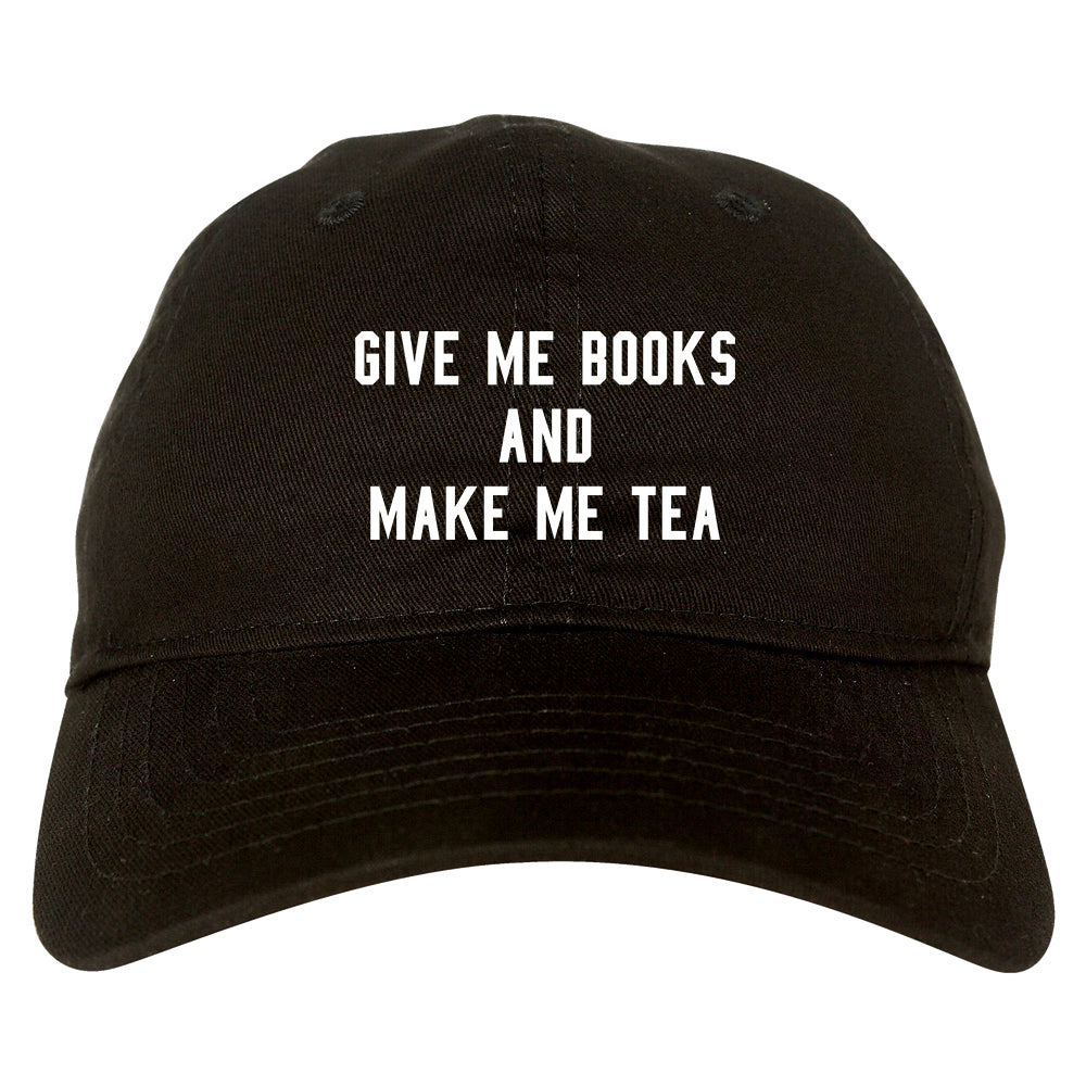 Give Me Books Make Tea Black Dad Hat