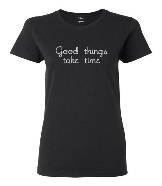 Good Things Take Time Womens Graphic T-Shirt Black