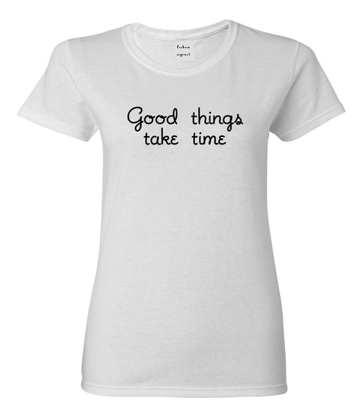 Good Things Take Time Womens Graphic T-Shirt White