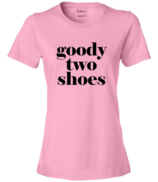 Goody Two Shoes Smart Cute Girl Gift Womens Graphic T-Shirt Pink