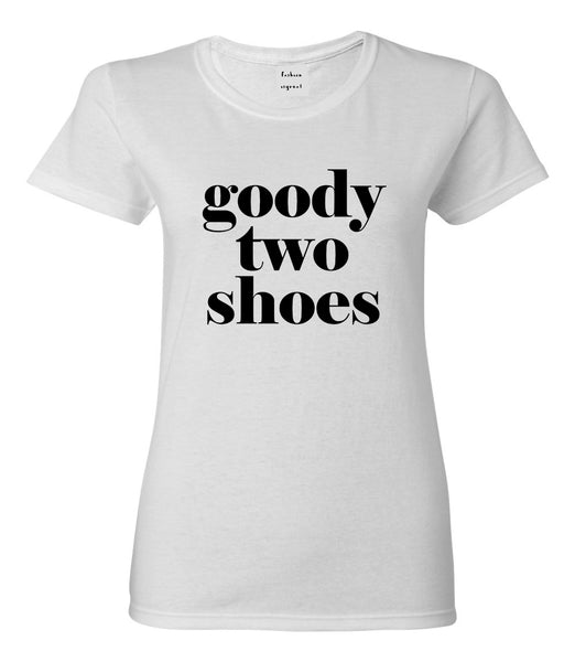 Goody Two Shoes Smart Cute Girl Gift Womens Graphic T-Shirt White