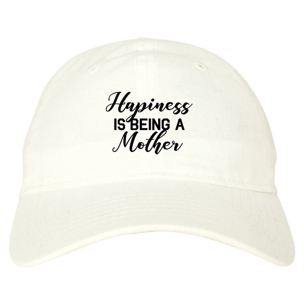 Happiness Is Being A Mother white dad hat