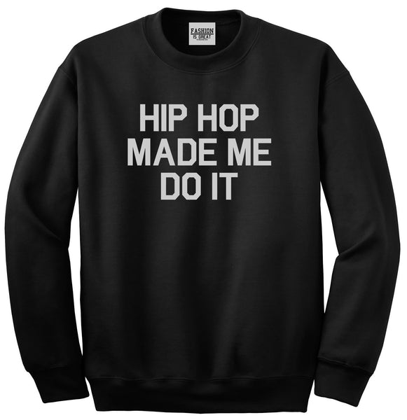 Hip Hop Made Me Do It Black Crewneck Sweatshirt