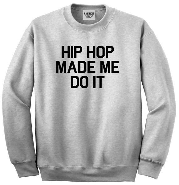 Hip Hop Made Me Do It Grey Crewneck Sweatshirt