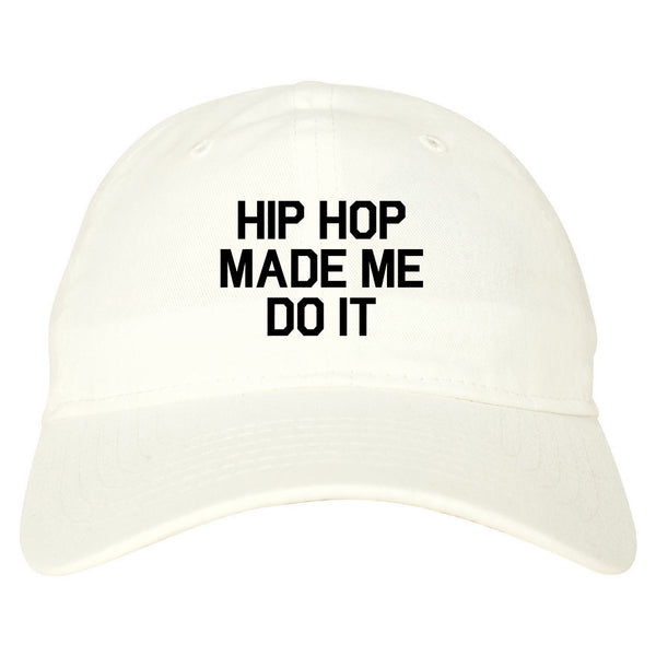 Hip Hop Made Me Do It White Dad Hat