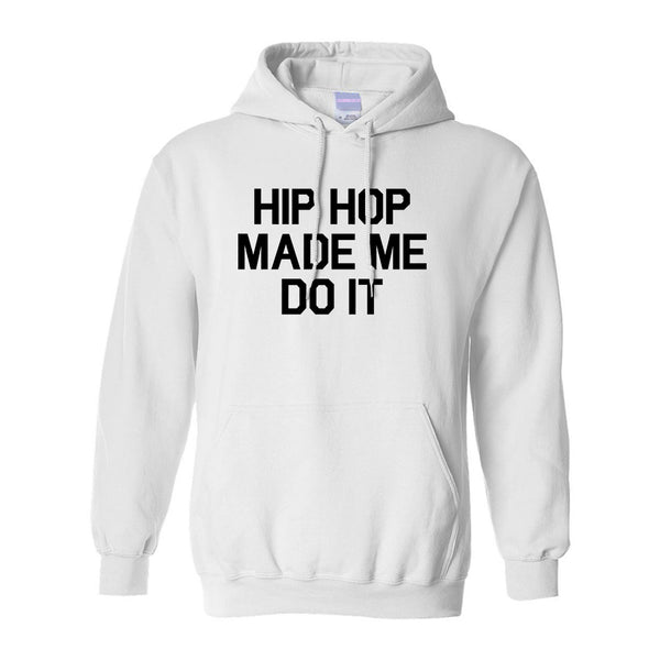 Hip Hop Made Me Do It White Pullover Hoodie