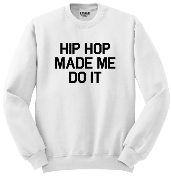Hip Hop Made Me Do It White Crewneck Sweatshirt
