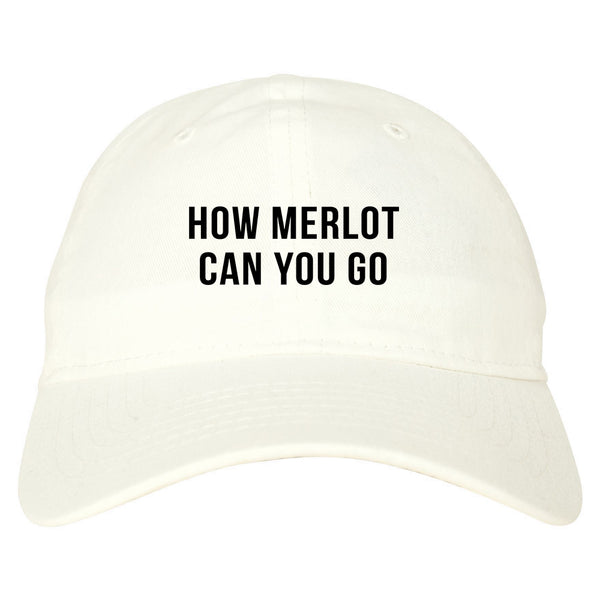 How Merlot Can You Go White Dad Hat