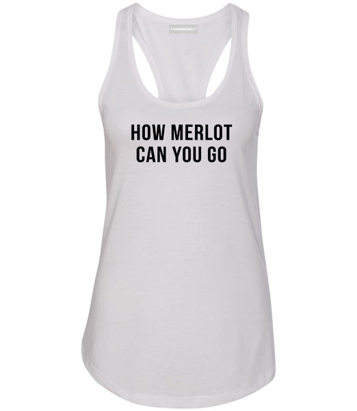 How Merlot Can You Go White Racerback Tank Top