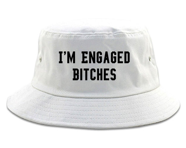 IM Engaged Bitches Bride white Bucket Hat