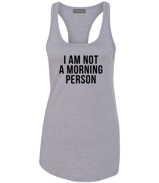 I Am Not A Morning Person Womens Racerback Tank Top Grey