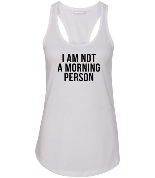 I Am Not A Morning Person Womens Racerback Tank Top White