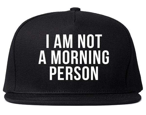 I Am Not A Morning Person Snapback Hat Black