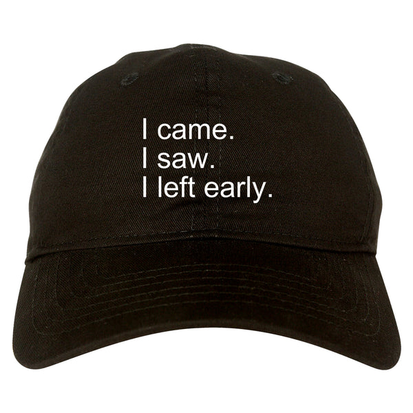 I Came I Saw I Left Early black dad hat