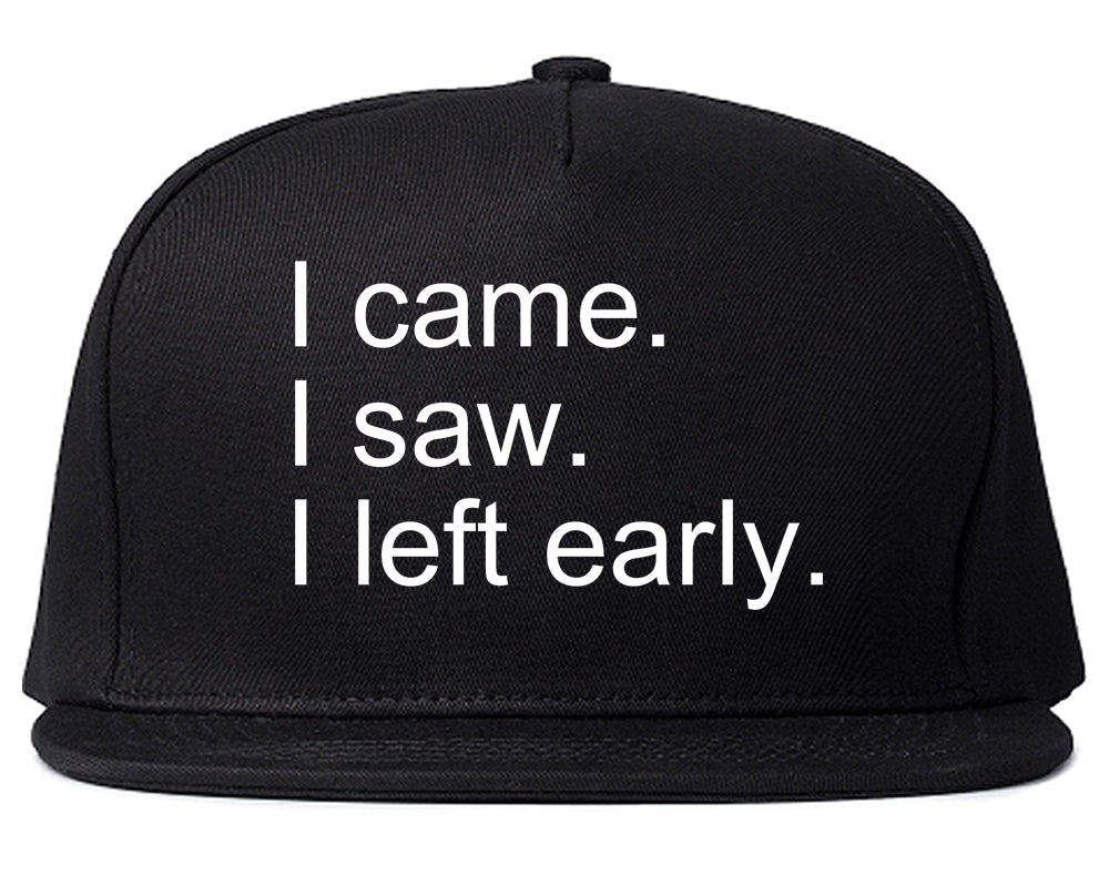 I Came I Saw I Left Early Black Snapback Hat