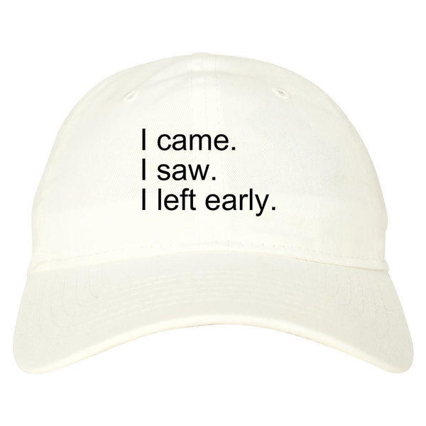 I Came I Saw I Left Early white dad hat