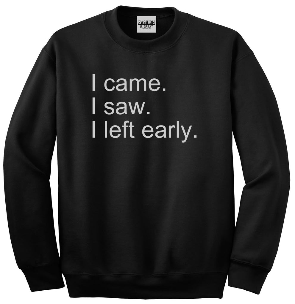 I Came I Saw I Left Early Black Womens Crewneck Sweatshirt