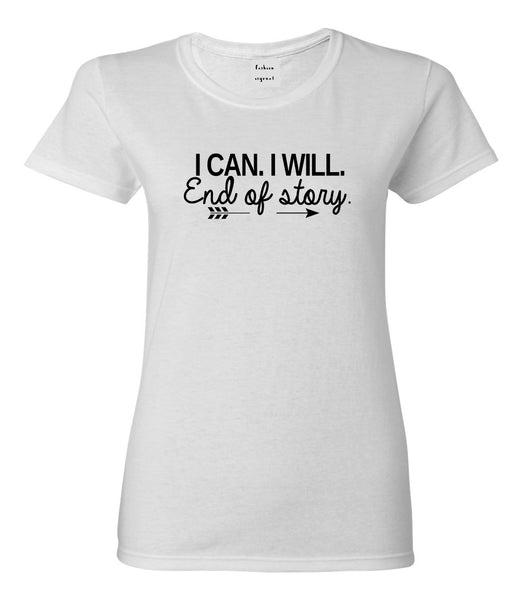 I Can I Will End Of Story Feminist Womens Graphic T-Shirt White