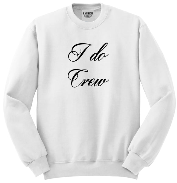 I Do Crew Bridal Party White Womens Crewneck Sweatshirt