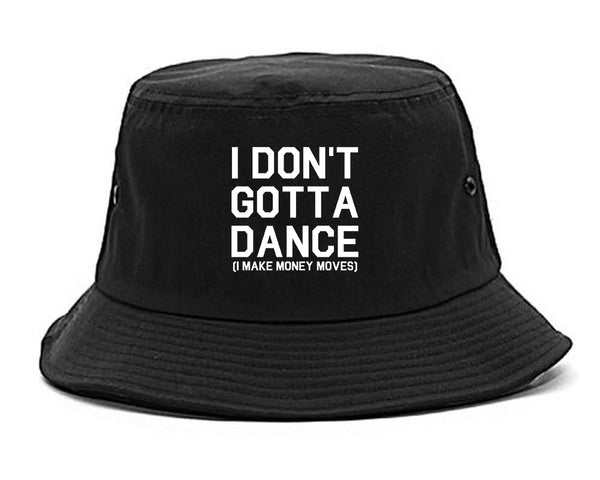 I Dont Gotta Dance Money Moves black Bucket Hat