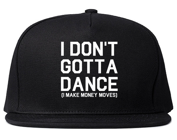 I Dont Gotta Dance Money Moves Black Snapback Hat