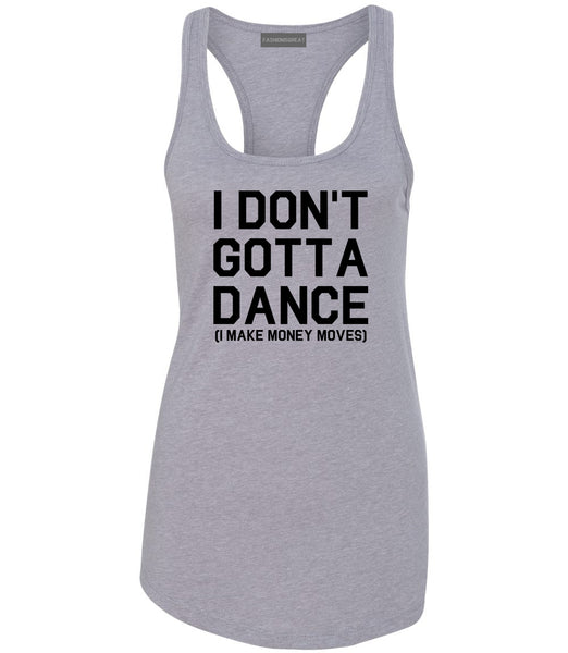 I Dont Gotta Dance Money Moves Grey Womens Racerback Tank Top