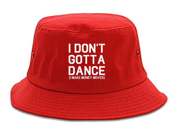 I Dont Gotta Dance Money Moves red Bucket Hat