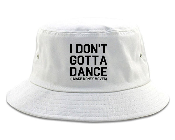 I Dont Gotta Dance Money Moves white Bucket Hat