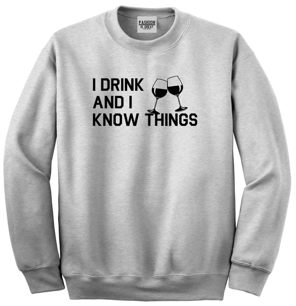 I Drink And I Know Things Grey Crewneck Sweatshirt