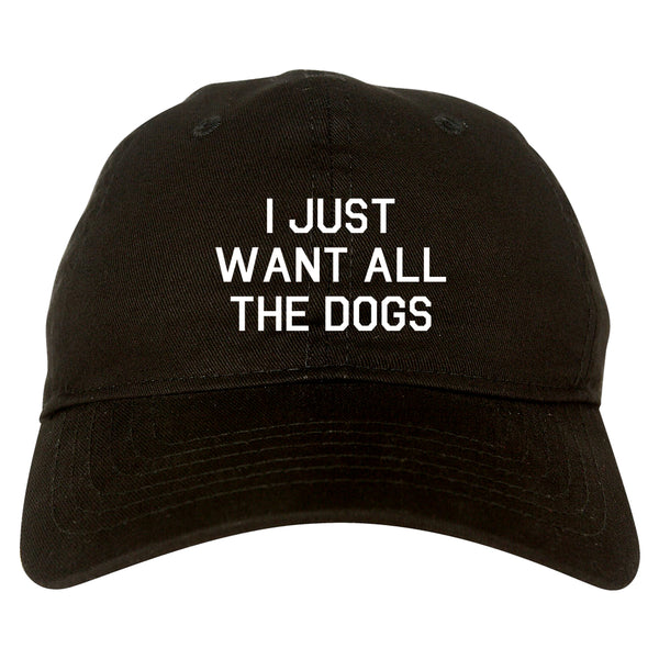 I Just Want All The Dogs Black Dad Hat