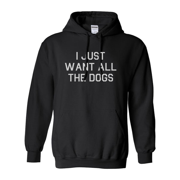 I Just Want All The Dogs Black Pullover Hoodie