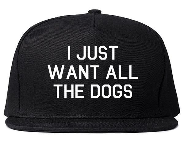 I Just Want All The Dogs Black Snapback Hat