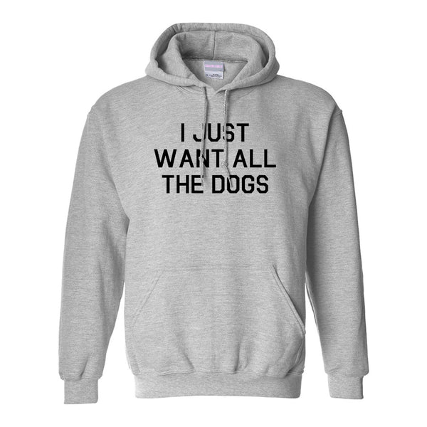 I Just Want All The Dogs Grey Pullover Hoodie
