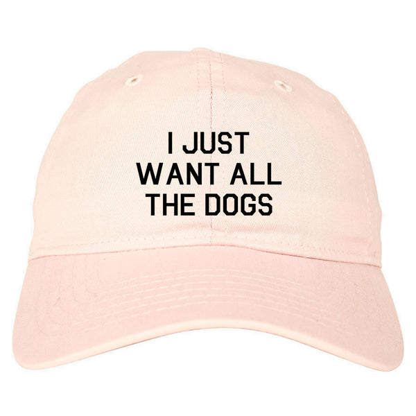 I Just Want All The Dogs Pink Dad Hat