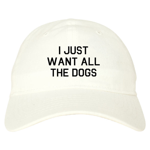 I Just Want All The Dogs White Dad Hat