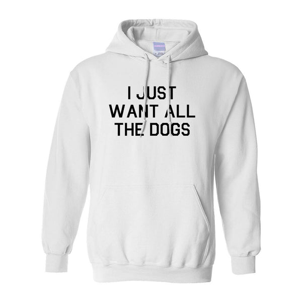 I Just Want All The Dogs White Pullover Hoodie