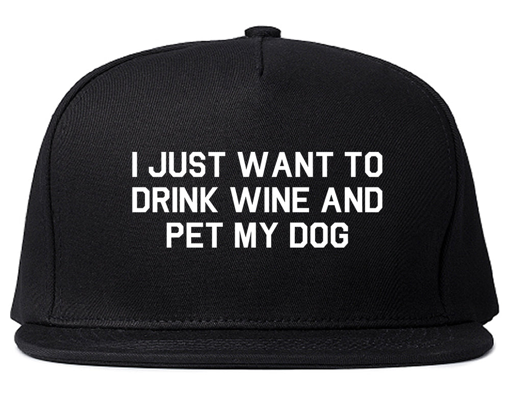 I Just Want To Drink Wine And Pet My Dog Snapback Hat Black