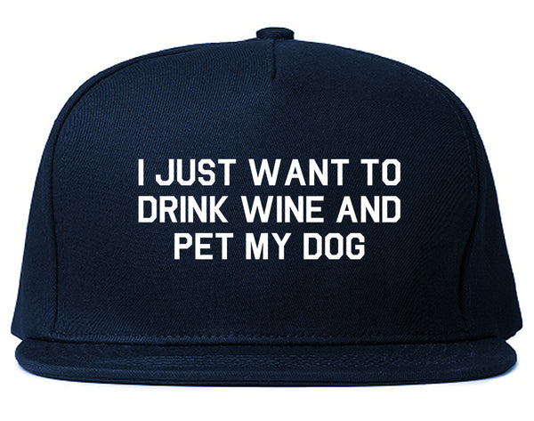 I Just Want To Drink Wine And Pet My Dog Snapback Hat Blue