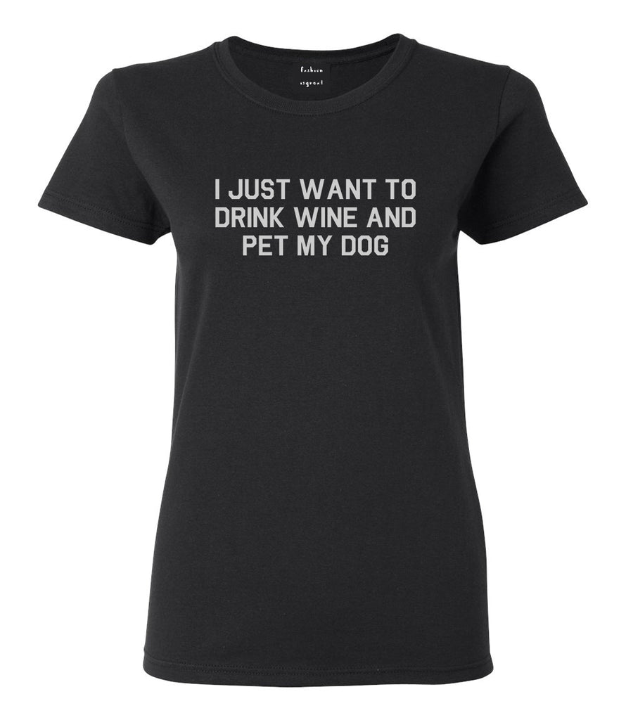 I Just Want To Drink Wine And Pet My Dog Womens Graphic T-Shirt Black