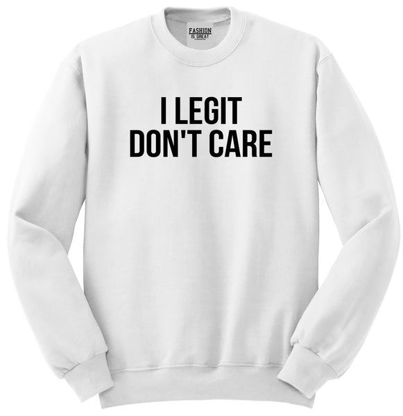 I Legit Dont Care White Womens Crewneck Sweatshirt