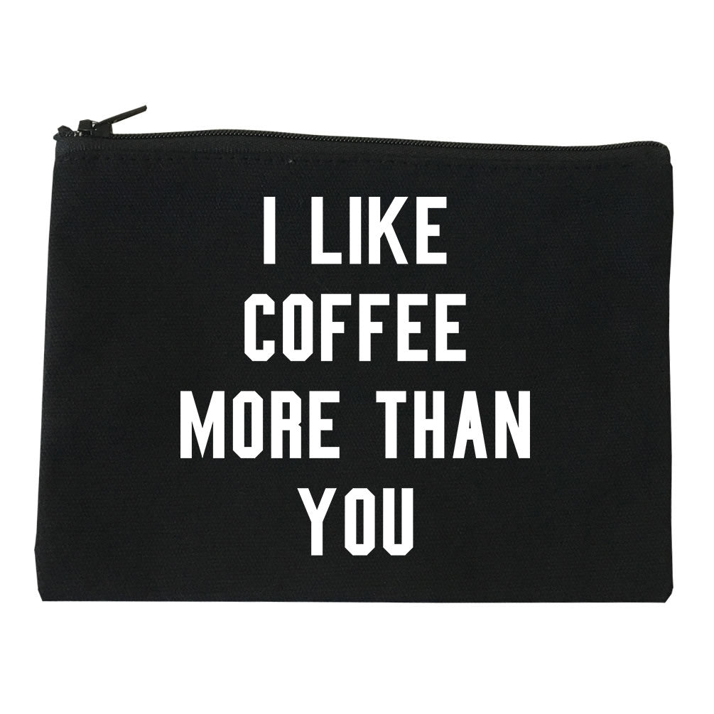 I like Coffee More Than You Makeup Bag