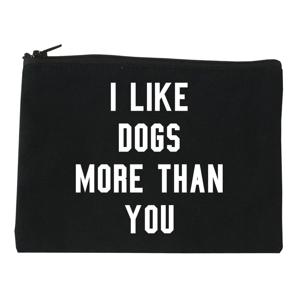 I Like Dogs Better Than You Makeup Bag