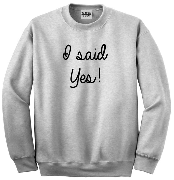 I Said Yes Bride Grey Womens Crewneck Sweatshirt