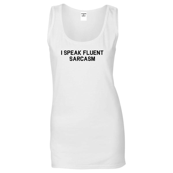 I Speak Fluent Sarcasm Funny Graphic Womens Tank Top Shirt White