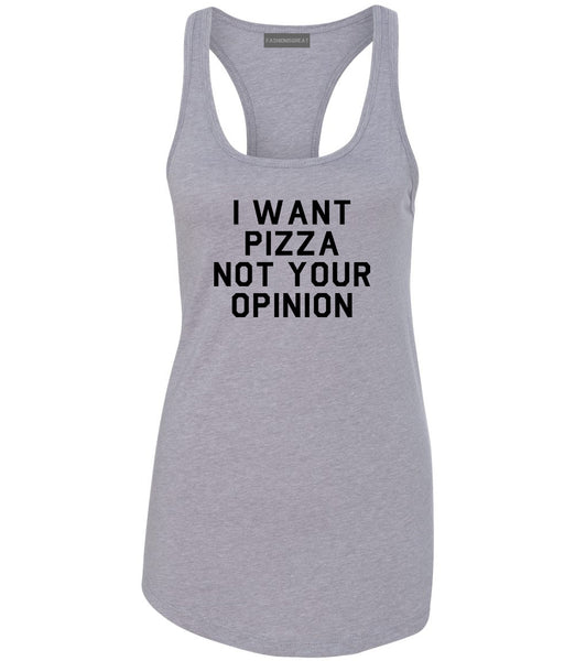 I Want Pizza Not Your Opinion Womens Racerback Tank Top Grey