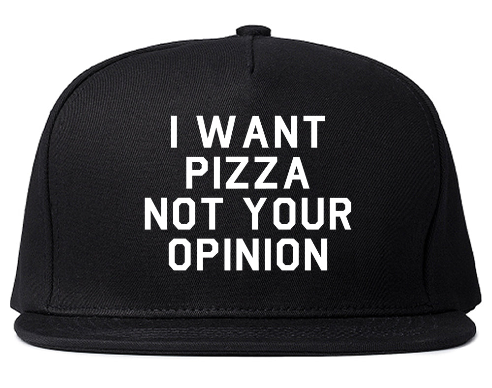 I Want Pizza Not Your Opinion Snapback Hat Black