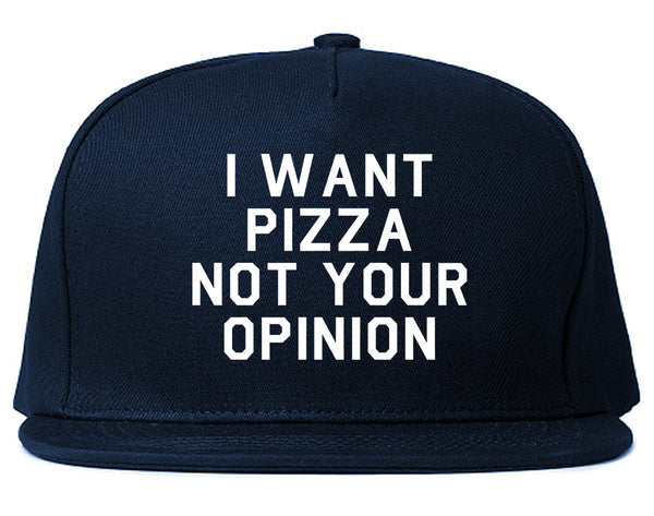 I Want Pizza Not Your Opinion Snapback Hat Blue