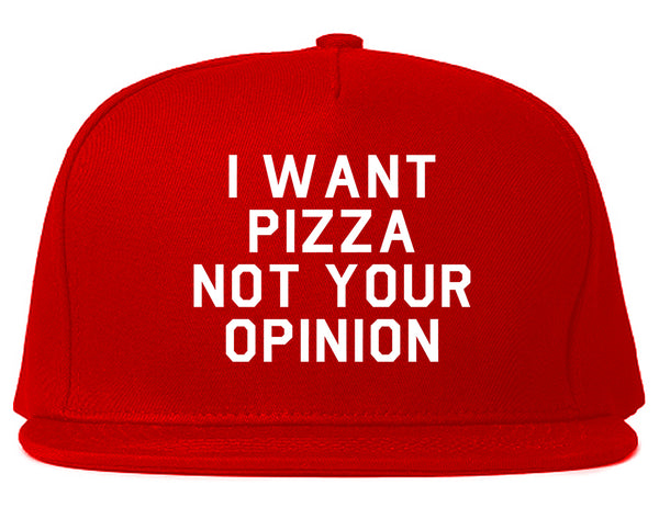 I Want Pizza Not Your Opinion Snapback Hat Red